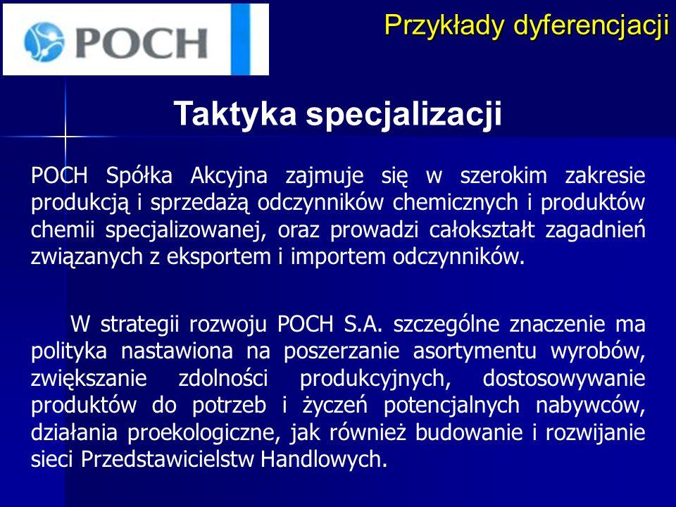 Przykłady dyferencjacji Taktyka specjalizacji POCH Spółka Akcyjna zajmuje się w szerokim zakresie produkcją i sprzedażą odczynników chemicznych i prod