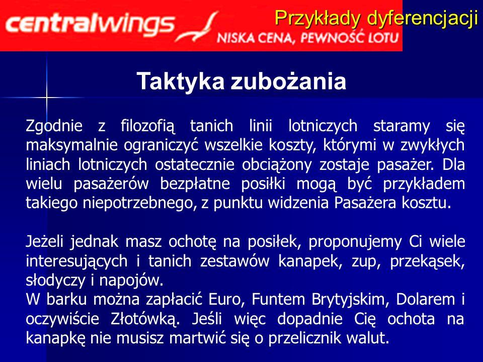 Taktyka zubożania Zgodnie z filozofią tanich linii lotniczych staramy się maksymalnie ograniczyć wszelkie koszty, którymi w zwykłych liniach lotniczyc