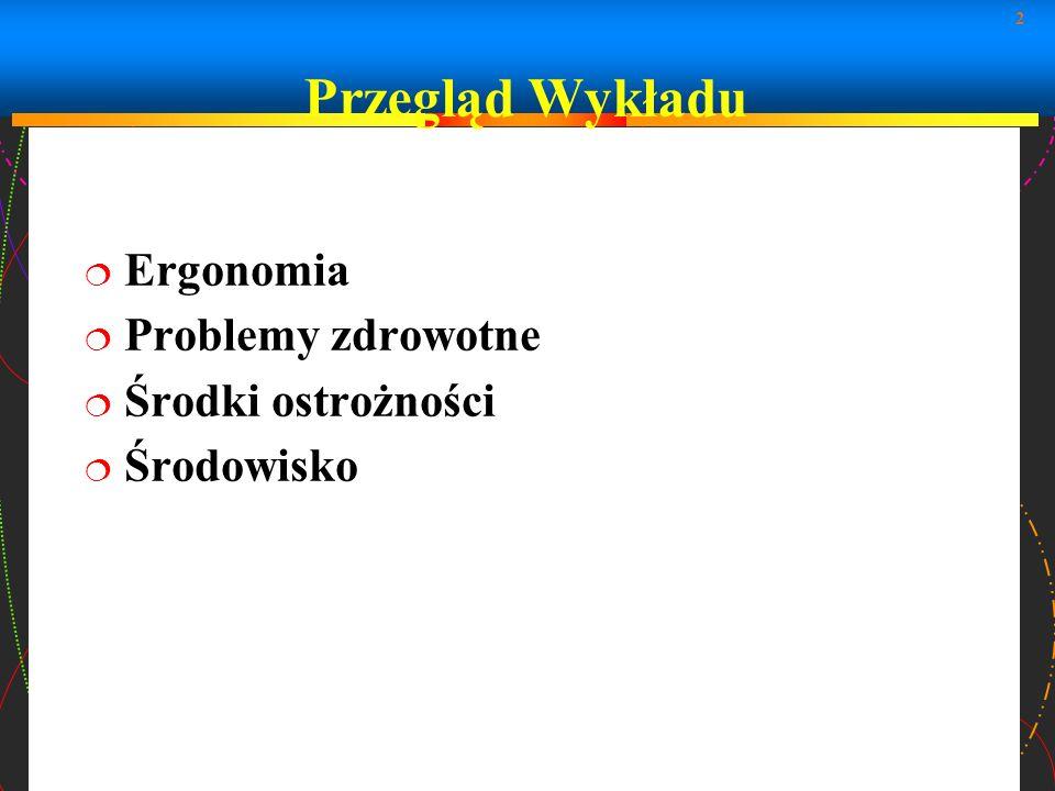 2 Przegląd Wykładu Ergonomia Problemy zdrowotne Środki ostrożności Środowisko