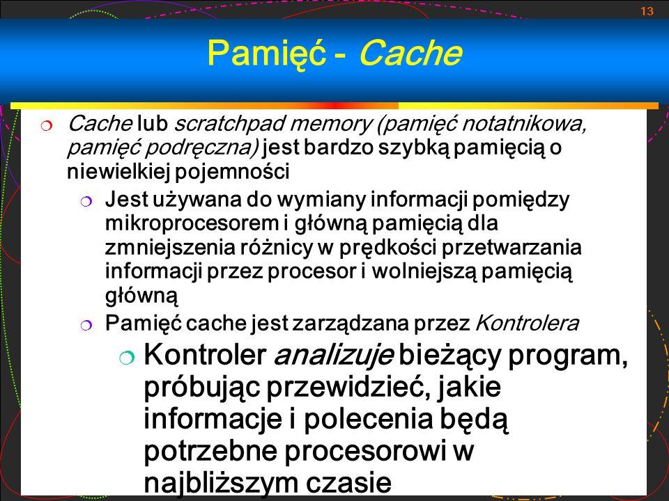 13 Cache lub scratchpad memory (pamięć notatnikowa, pamięć podręczna) jest bardzo szybką pamięcią o niewielkiej pojemności Jest używana do wymiany inf