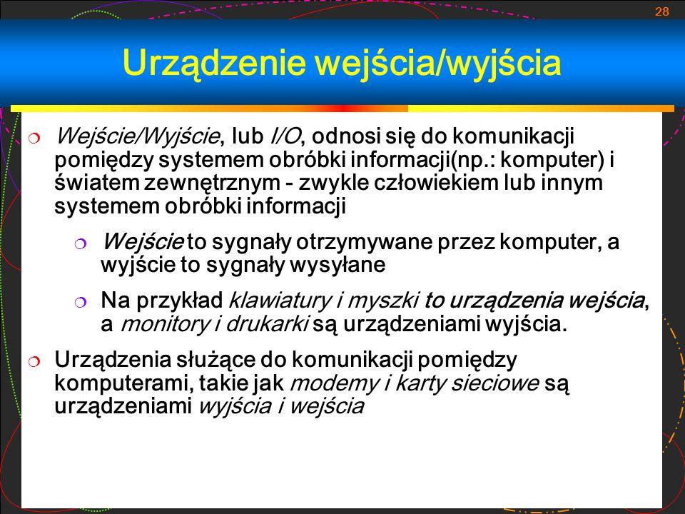 28 Urządzenie wejścia/wyjścia Wejście/Wyjście, lub I/O, odnosi się do komunikacji pomiędzy systemem obróbki informacji(np.: komputer) i światem zewnęt
