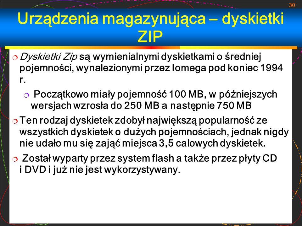 30 Urządzenia magazynująca – dyskietki ZIP Dyskietki Zip są wymienialnymi dyskietkami o średniej pojemności, wynalezionymi przez Iomega pod koniec 199