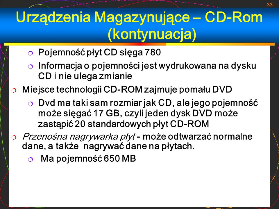 33 Pojemność płyt CD sięga 780 Informacja o pojemności jest wydrukowana na dysku CD i nie ulega zmianie Miejsce technologii CD-ROM zajmuje pomału DVD