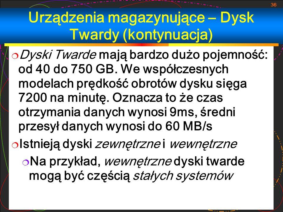 36 Urządzenia magazynujące – Dysk Twardy (kontynuacja) Dyski Twarde mają bardzo dużo pojemność: od 40 do 750 GB. We współczesnych modelach prędkość ob
