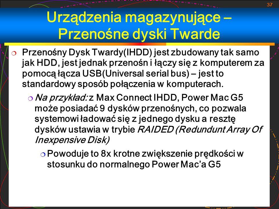 37 Urządzenia magazynujące – Przenośne dyski Twarde Przenośny Dysk Twardy(IHDD) jest zbudowany tak samo jak HDD, jest jednak przenośn i łączy się z ko