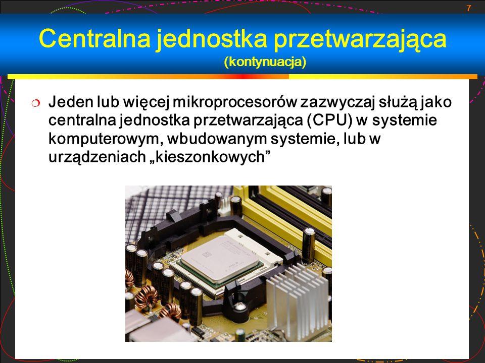 7 Jeden lub więcej mikroprocesorów zazwyczaj służą jako centralna jednostka przetwarzająca (CPU) w systemie komputerowym, wbudowanym systemie, lub w u
