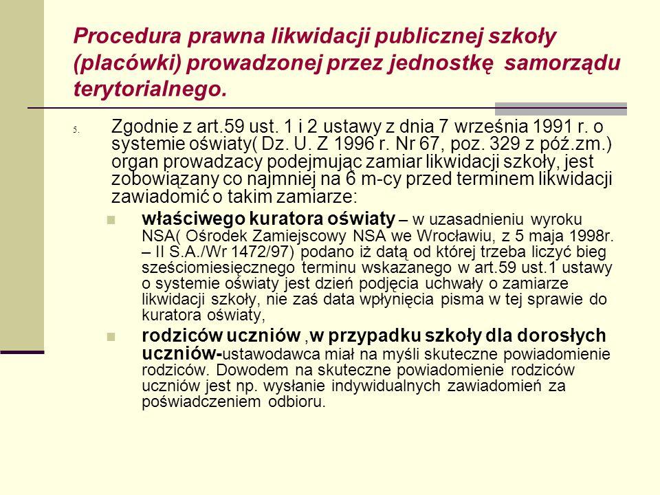 Procedura prawna likwidacji publicznej szkoły (placówki) prowadzonej przez jednostkę samorządu terytorialnego. 5. Zgodnie z art.59 ust. 1 i 2 ustawy z