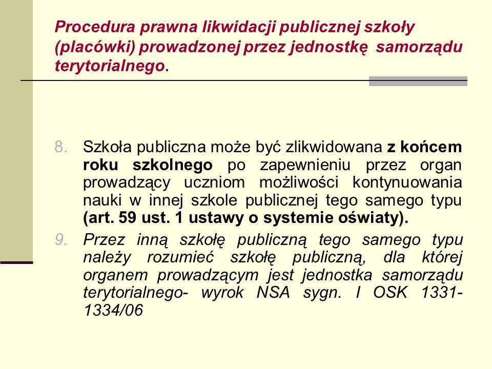 Procedura prawna likwidacji publicznej szkoły (placówki) prowadzonej przez jednostkę samorządu terytorialnego. 8.Szkoła publiczna może być zlikwidowan