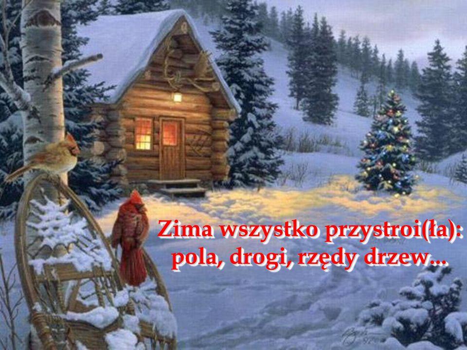 Zima wszystko przystroi(ła): pola, drogi, rzędy drzew... Zima wszystko przystroi(ła): pola, drogi, rzędy drzew...