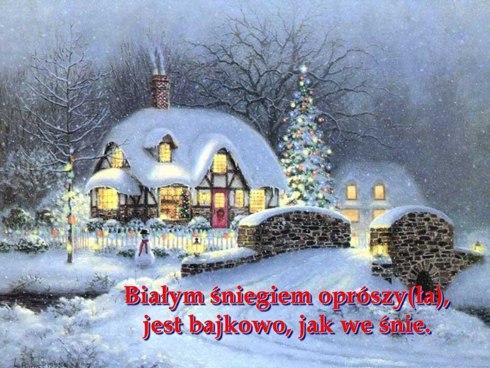 Białym śniegiem oprószy(ła), jest bajkowo, jak we śnie. Białym śniegiem oprószy(ła), jest bajkowo, jak we śnie.
