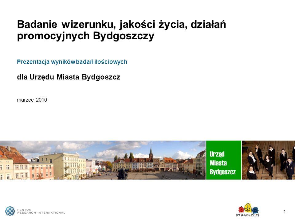2 Badanie wizerunku, jakości życia, działań promocyjnych Bydgoszczy Prezentacja wyników badań ilościowych dla Urzędu Miasta Bydgoszcz marzec 2010