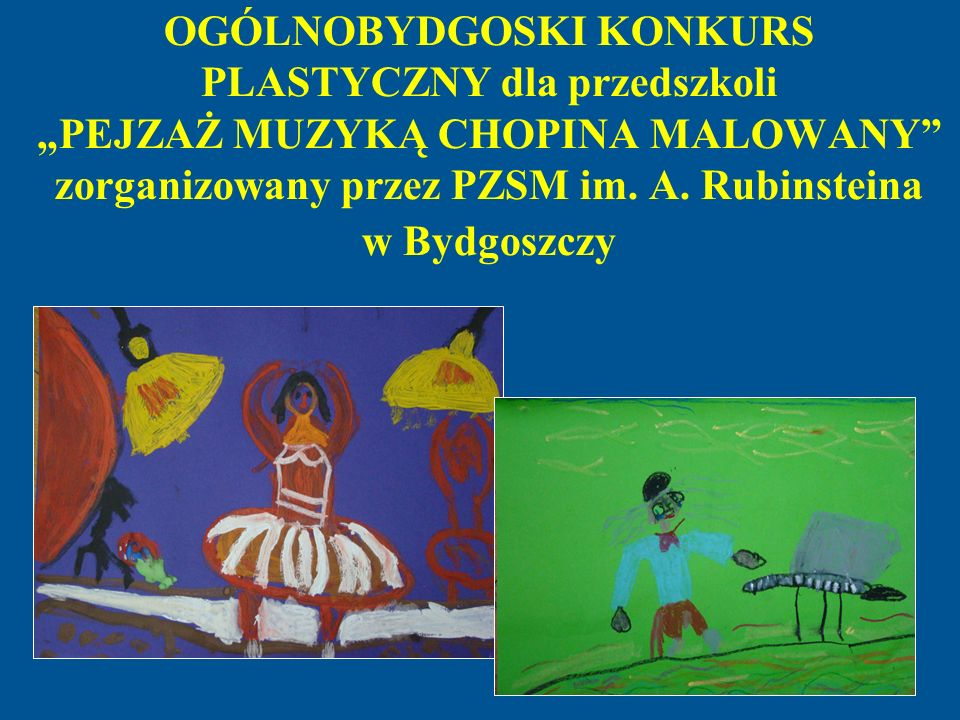 OGÓLNOBYDGOSKI KONKURS PLASTYCZNY dla przedszkoli PEJZAŻ MUZYKĄ CHOPINA MALOWANY zorganizowany przez PZSM im. A. Rubinsteina w Bydgoszczy