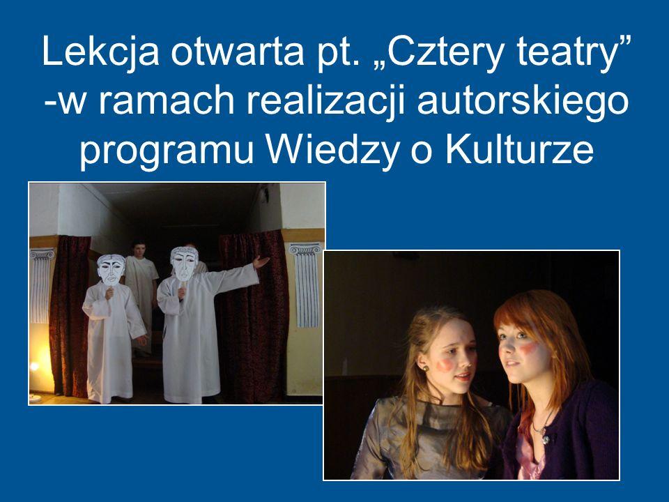 Lekcja otwarta pt. Cztery teatry -w ramach realizacji autorskiego programu Wiedzy o Kulturze