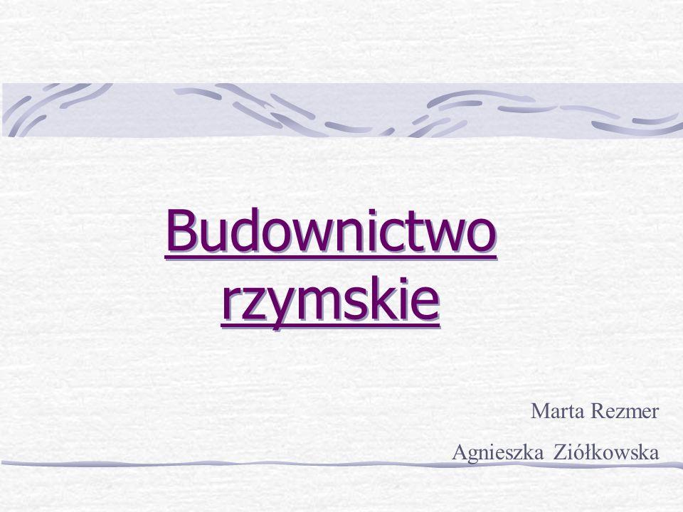 Budownictwo rzymskie Marta Rezmer Agnieszka Ziółkowska