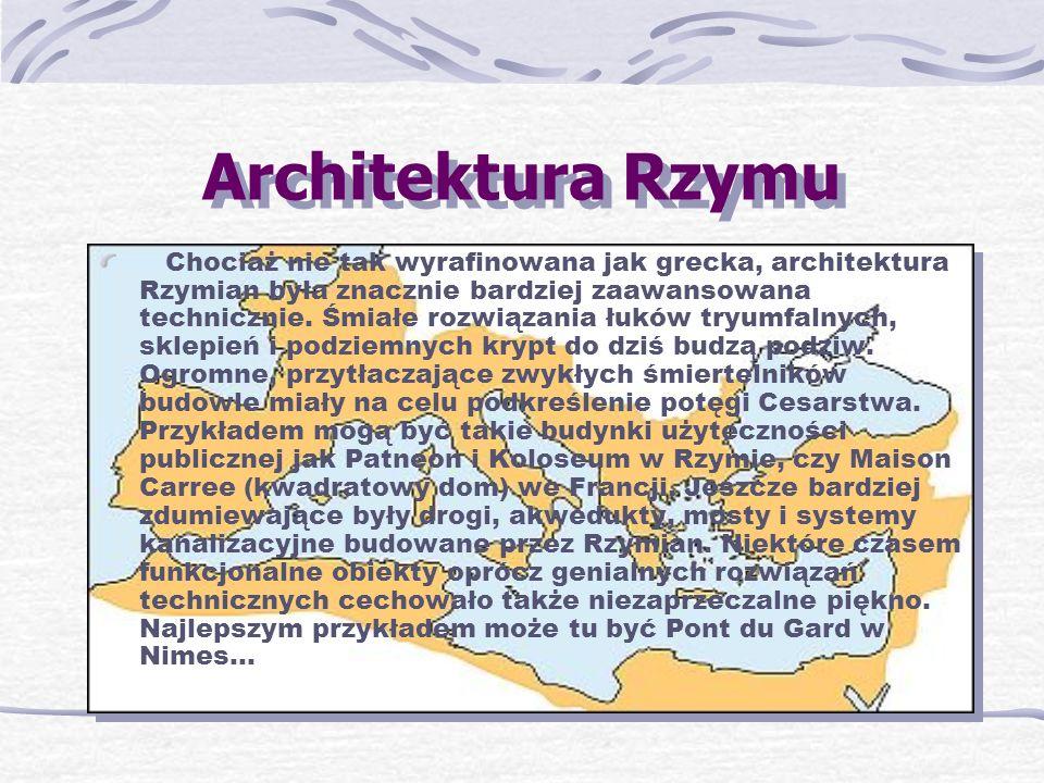 Architektura Rzymu Chociaż nie tak wyrafinowana jak grecka, architektura Rzymian była znacznie bardziej zaawansowana technicznie.