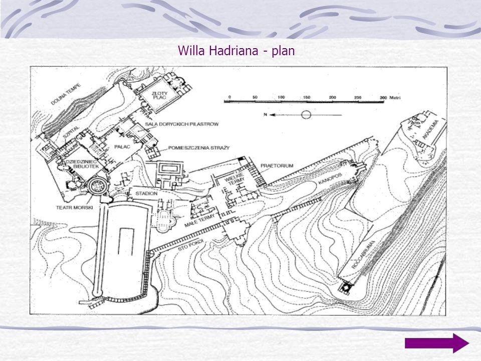 Willa Hadriana Wielki kompleks pałacowy wybudowany w II w. n. e. w Tivoli, składający się z czterech części. Cechy charakterystyczne tej budowli to as