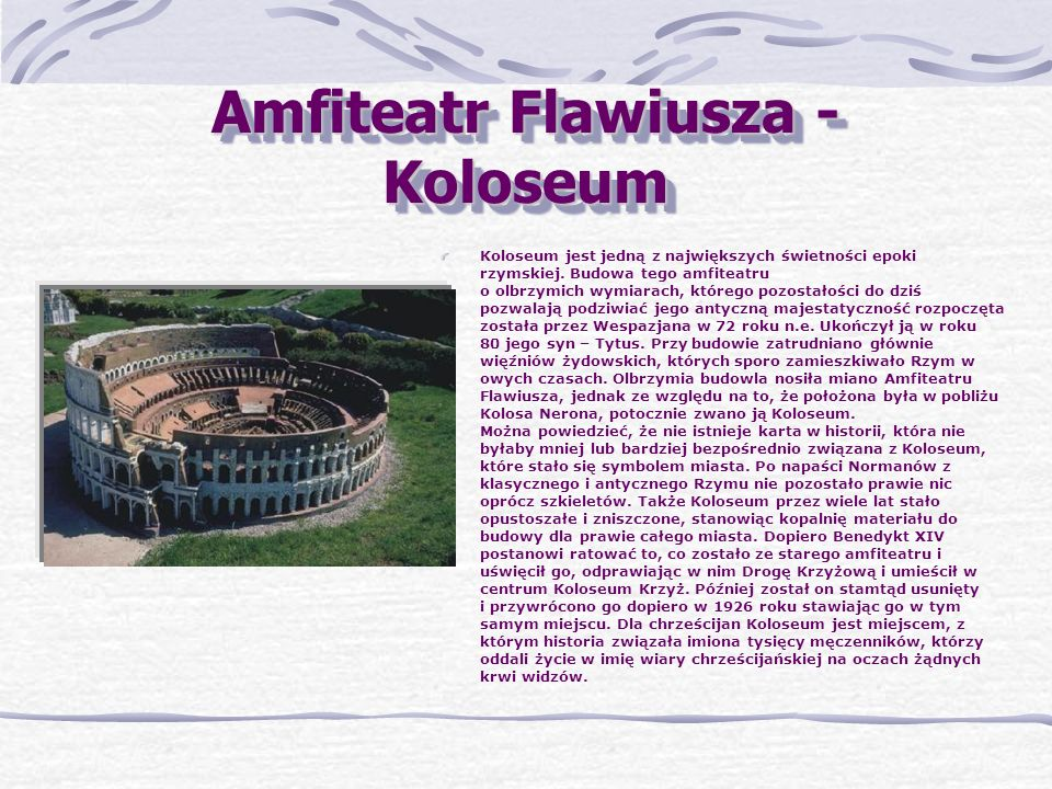 Amfiteatr Flawiusza - Koloseum Koloseum jest jedną z największych świetności epoki rzymskiej.