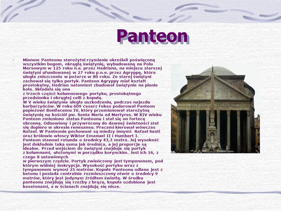 Panteon Mianem Panteonu starożytni rzymianie określali poświęconą wszystkim bogom, okrągłą świątynię, wybudowaną na Polu Marsowym w 125 roku n.e.
