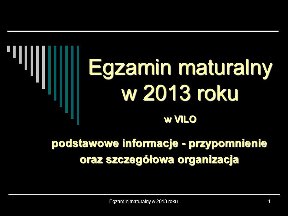 Egzamin maturalny w 2013 roku.1 Egzamin maturalny w 2013 roku podstawowe informacje - przypomnienie oraz szczegółowa organizacja w VILO