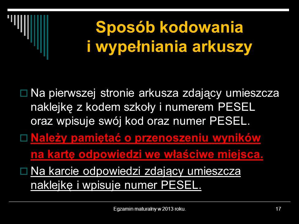 Sposób kodowania i wypełniania arkuszy Na pierwszej stronie arkusza zdający umieszcza naklejkę z kodem szkoły i numerem PESEL oraz wpisuje swój kod oraz numer PESEL.