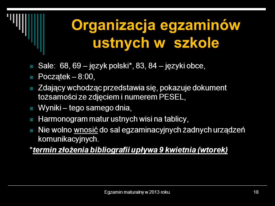 Organizacja egzaminów ustnych w szkole Sale: 68, 69 – język polski*, 83, 84 – języki obce, Początek – 8:00, Zdający wchodząc przedstawia się, pokazuje
