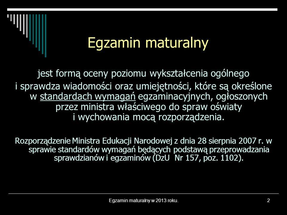 Egzamin maturalny w 2013 roku.3 Podstawa prawna egzaminu: Rozporządzenie Ministra Edukacji Narodowej z dn.