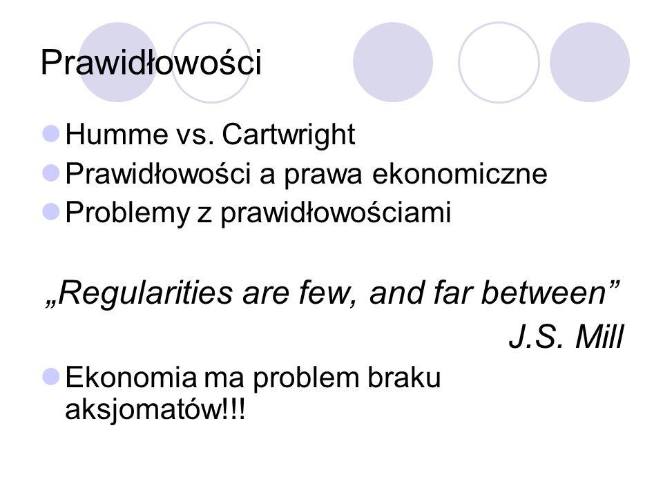 Prawidłowości Humme vs. Cartwright Prawidłowości a prawa ekonomiczne Problemy z prawidłowościami Regularities are few, and far between J.S. Mill Ekono