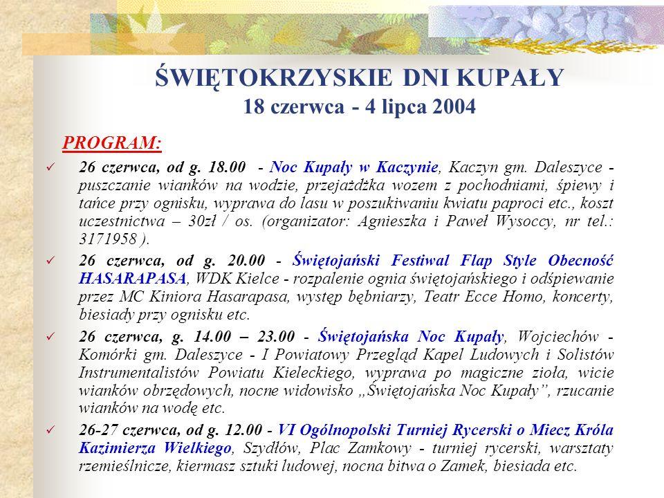ŚWIĘTOKRZYSKIE DNI KUPAŁY 18 czerwca - 4 lipca 2004 20 czerwca, 11.00 – 19.00 - III Dni Lasu, Park Etnograficzny w Tokarni - występ zespołów folklorys