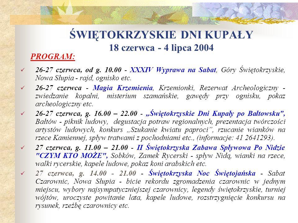 ŚWIĘTOKRZYSKIE DNI KUPAŁY 18 czerwca - 4 lipca 2004 26 czerwca, od g. 18.00 - Noc Kupały w Kaczynie, Kaczyn gm. Daleszyce - puszczanie wianków na wodz