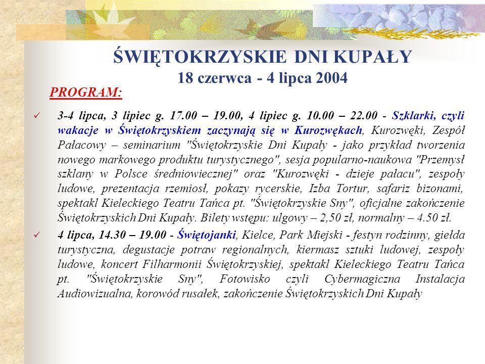 ŚWIĘTOKRZYSKIE DNI KUPAŁY 18 czerwca - 4 lipca 2004 26-27 czerwca, od g. 10.00 - XXXIV Wyprawa na Sabat, Góry Świętokrzyskie, Nowa Słupia - rajd, ogni