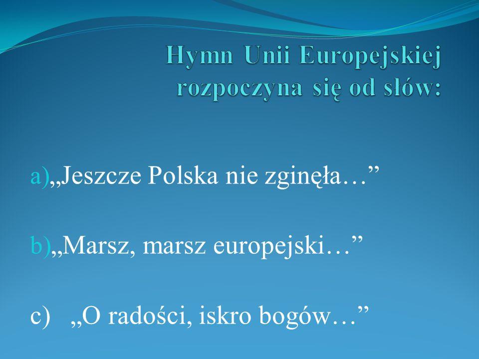 a) Jeszcze Polska nie zginęła… b) Marsz, marsz europejski… c) O radości, iskro bogów…