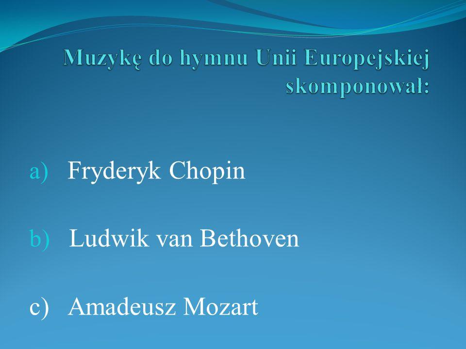 a) Fryderyk Chopin b) Ludwik van Bethoven c) Amadeusz Mozart