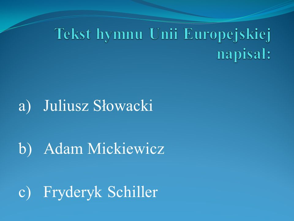 a) Juliusz Słowacki b) Adam Mickiewicz c) Fryderyk Schiller