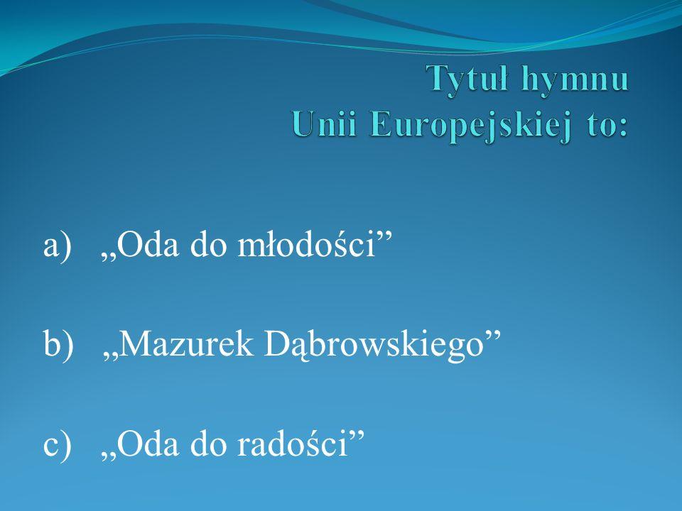 a) Oda do młodości b) Mazurek Dąbrowskiego c) Oda do radości