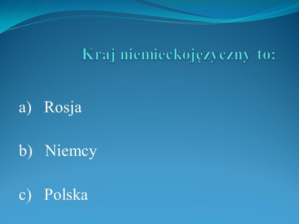 a) Rosja b) Niemcy c) Polska