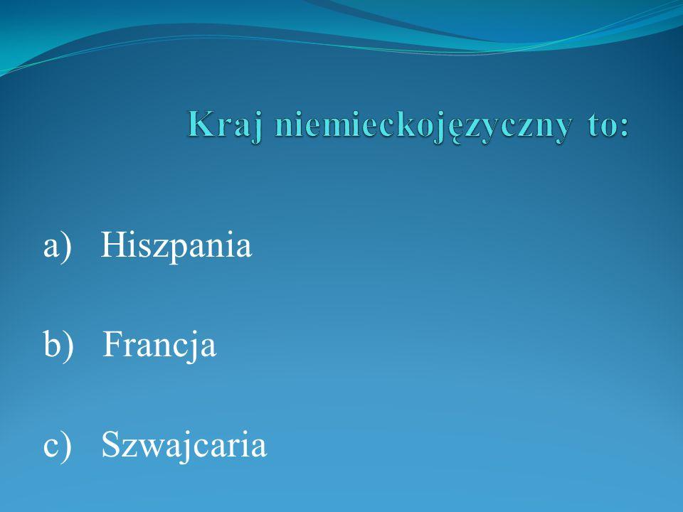 a) Hiszpania b) Francja c) Szwajcaria