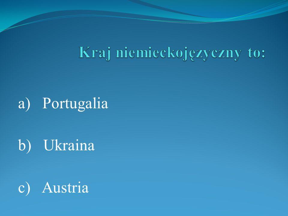 a) Portugalia b) Ukraina c) Austria