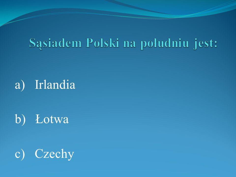 a) Irlandia b) Łotwa c) Czechy
