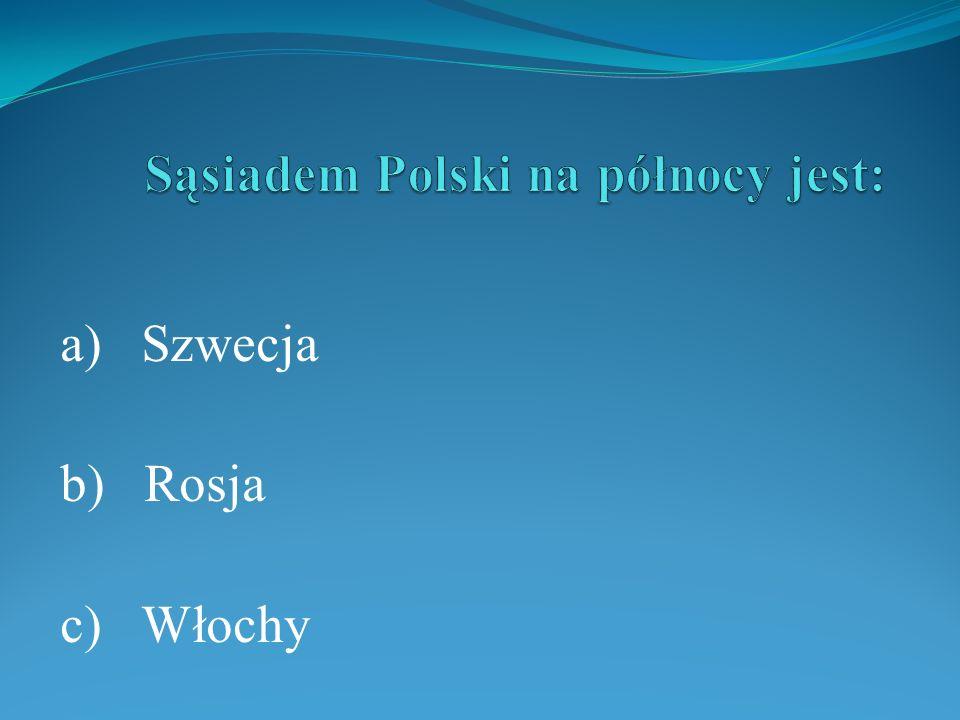 a) Szwecja b) Rosja c) Włochy