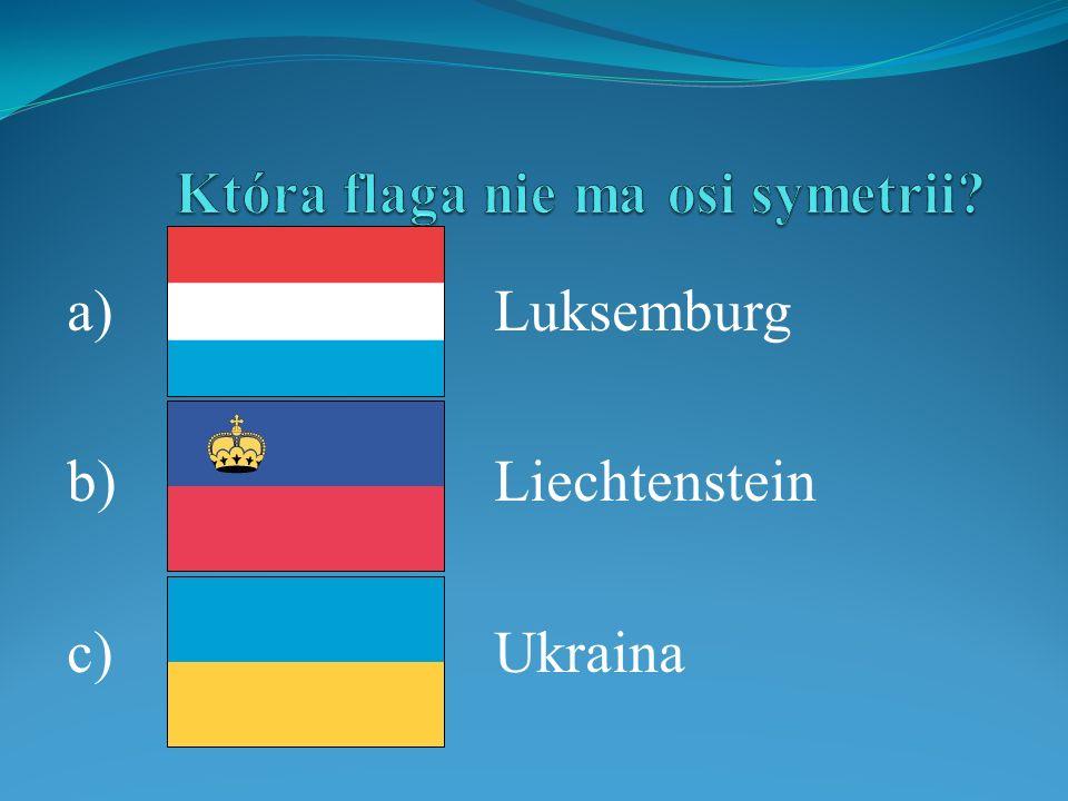 a)Luksemburg b)Liechtenstein c)Ukraina