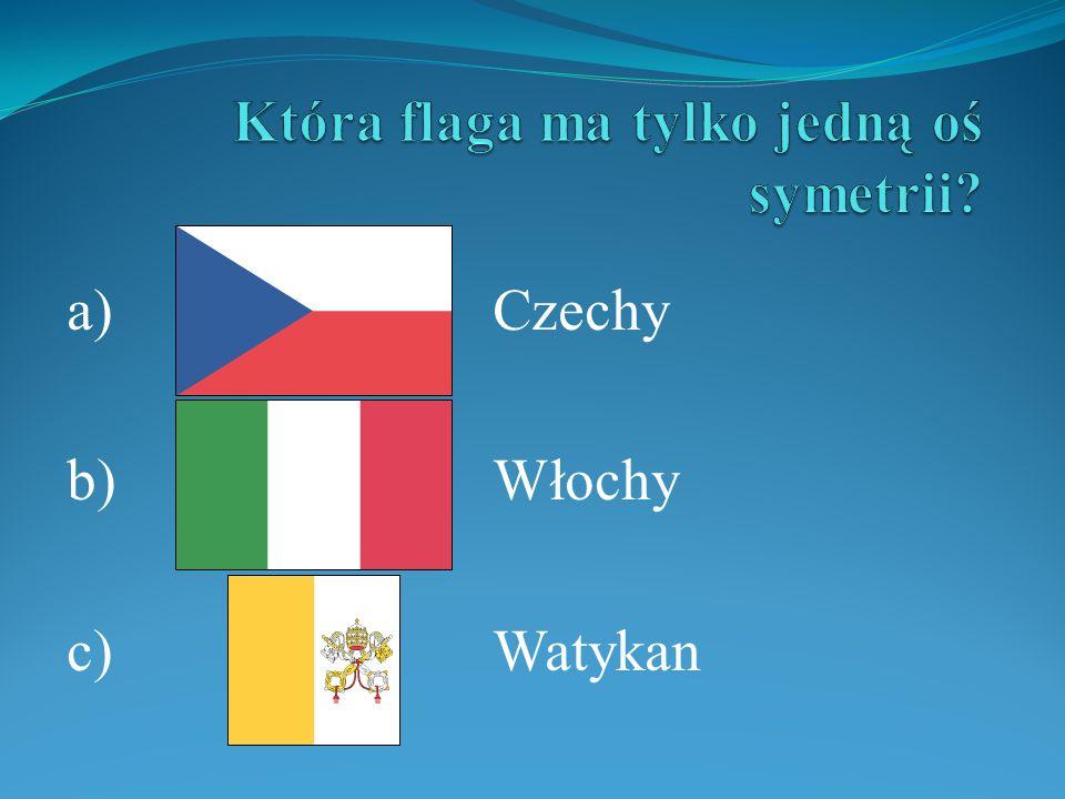 a)Czechy b)Włochy c)Watykan