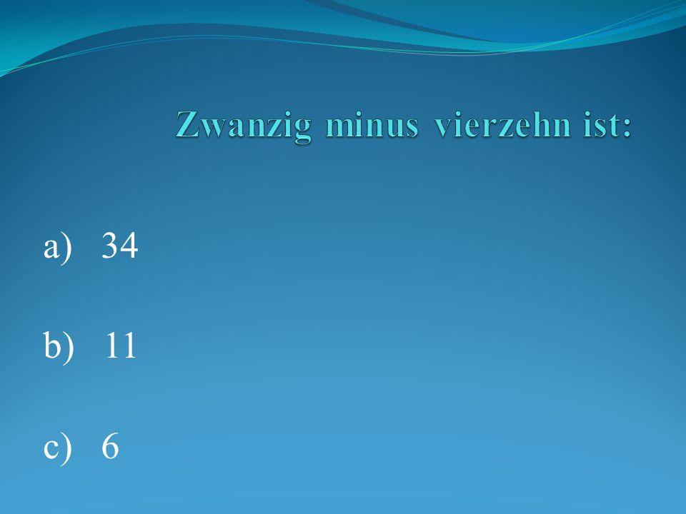 a) 34 b) 11 c) 6