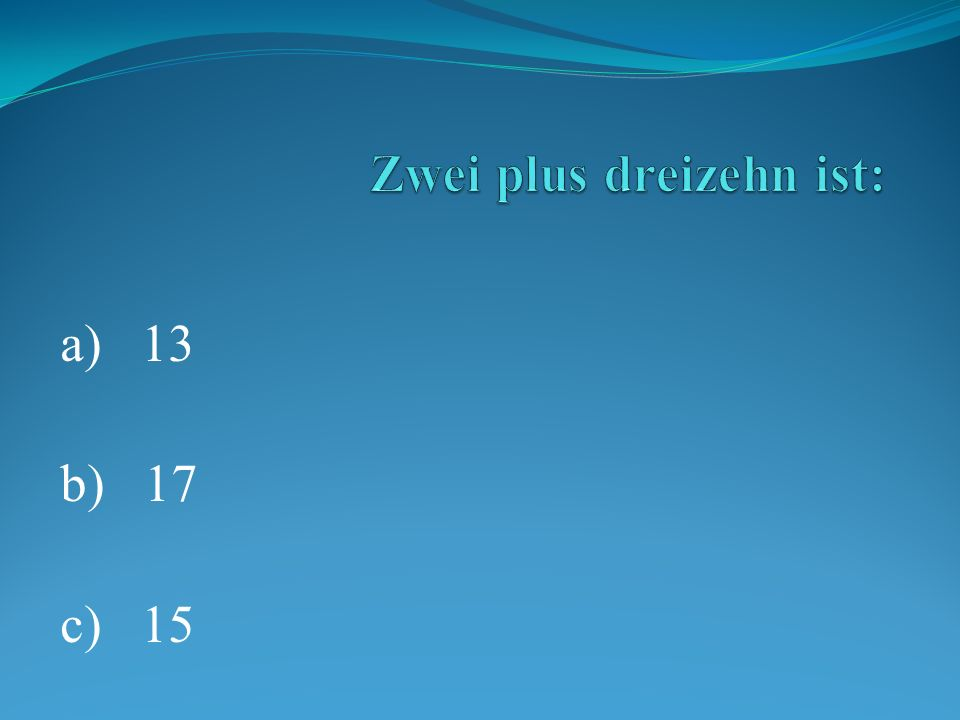 a) 13 b) 17 c) 15