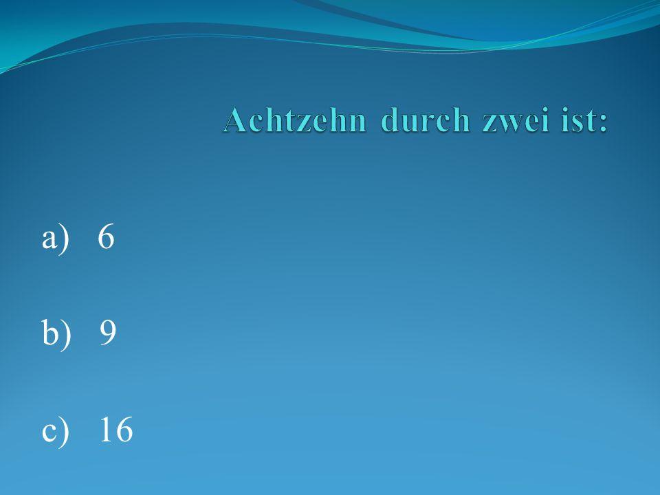 a) 6 b) 9 c) 16