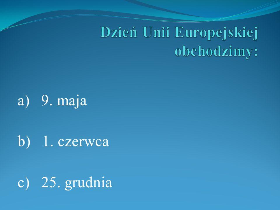 a) 9. maja b) 1. czerwca c) 25. grudnia