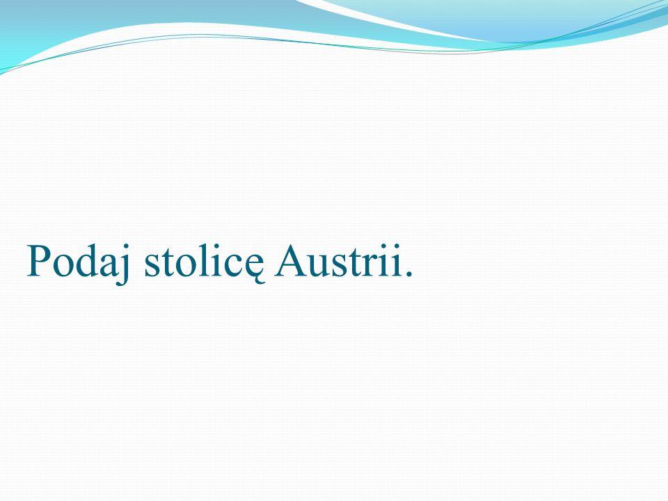 Podaj stolicę Austrii.