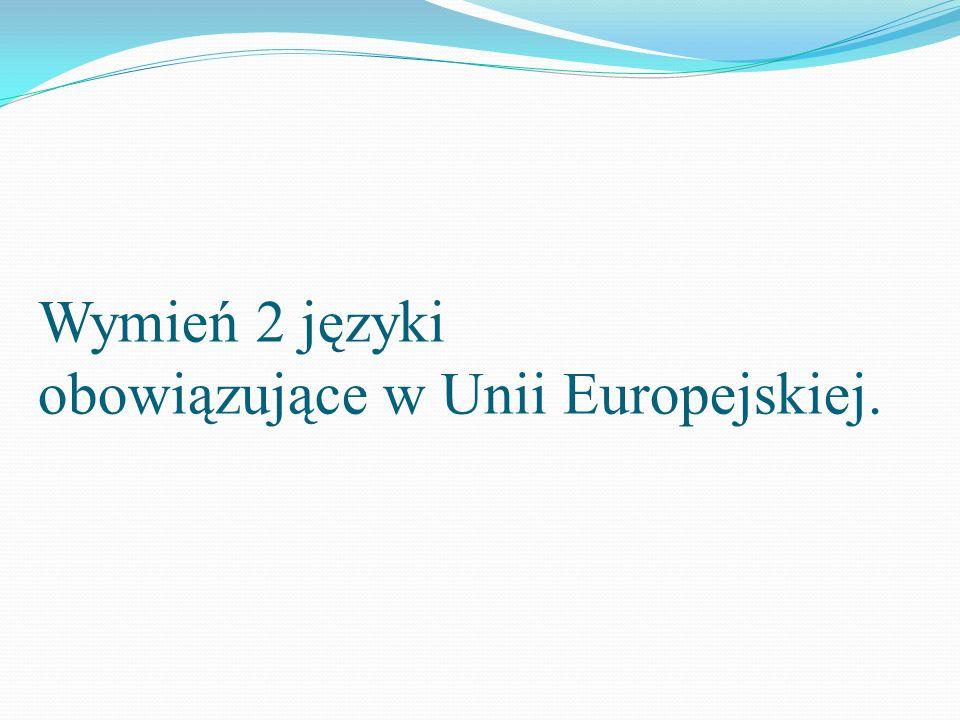 Wymień 2 języki obowiązujące w Unii Europejskiej.