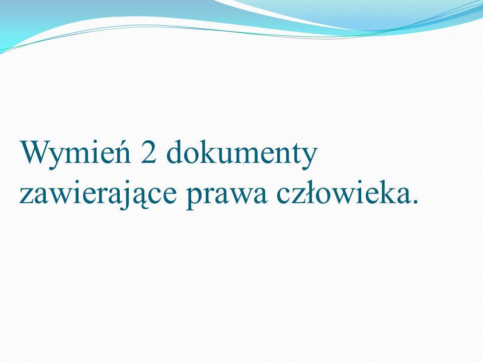 Wymień 2 dokumenty zawierające prawa człowieka.