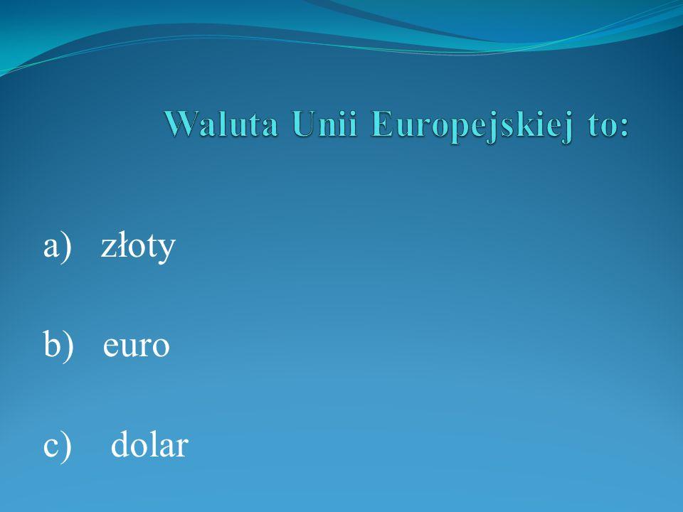 a) złoty b) euro c) dolar