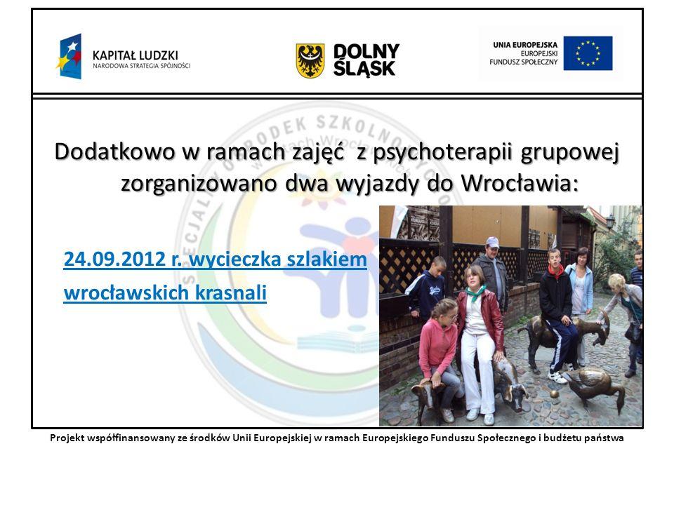 Dodatkowo w ramach zajęć z psychoterapii grupowej zorganizowano dwa wyjazdy do Wrocławia: 24.09.2012 r.